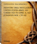 INFANTRY DRILL REGULATIONS, UNITED STATES ARMY, 1911 CORRECTED TO APRIL 15, 1917 (CHANGES NOS. 1 TO 19)