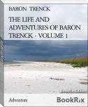 THE LIFE AND ADVENTURES OF BARON TRENCK - VOLUME 1