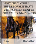 THE LIFE OF BRET HARTE WITH SOME ACCOUNT OF THE CALIFORNIA PIONEERS