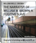 THE NARRATIVE OF WILLIAM W. BROWN, A FUGITIVE SLAVE