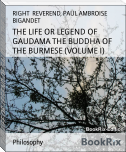 THE LIFE OR LEGEND OF GAUDAMA THE BUDDHA OF THE BURMESE (VOLUME I)