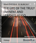 THE LIFE OF THE TRULY EMINENT AND LEARNED HUGO