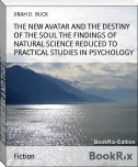 THE NEW AVATAR AND THE DESTINY OF THE SOUL THE FINDINGS OF NATURAL SCIENCE REDUCED TO PRACTICAL STUDIES IN PSYCHOLOGY