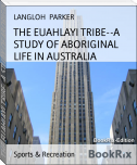 THE EUAHLAYI TRIBE--A STUDY OF ABORIGINAL LIFE IN AUSTRALIA