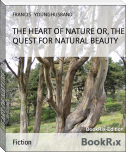 THE HEART OF NATURE OR, THE QUEST FOR NATURAL BEAUTY