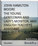 THE YOUNG GENTLEMAN AND LADY'S MONITOR, AND ENGLISH TEACHERS ASSISTANT