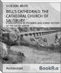 BELL'S CATHEDRALS: THE CATHEDRAL CHURCH OF SALISBURY