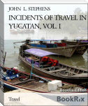 INCIDENTS OF TRAVEL IN YUCATAN, VOL. I