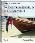 INCIDENTS OF TRAVEL IN YUCATAN, VOL. II