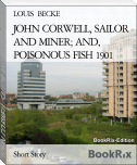 JOHN CORWELL, SAILOR AND MINER; AND, POISONOUS FISH 1901