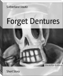 Forget Dentures