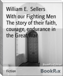 With our Fighting Men The story of their faith, courage, endurance in the Great War
