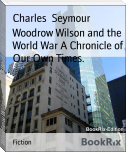 Woodrow Wilson and the World War A Chronicle of Our Own Times.
