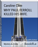 WHY PAUL FERROLL KILLED HIS WIFE.