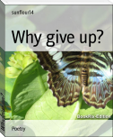 Why give up?