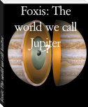 Foxis: The world we call Jupiter