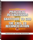 PRACTICAL INTERCESSION WITH GRATITUDE TO GOD & THE CALL TO RECONCILIATION