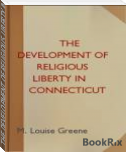 THE DEVELOPMENT OF RELIGIOUS LIBERTY IN CONNECTICUT