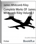 Complete Works Of  James Whitcomb Riley Volume 1