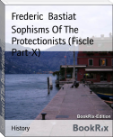 Sophisms Of The Protectionists (Fiscle Part-X)