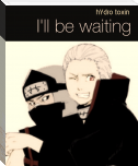I'll be waiting