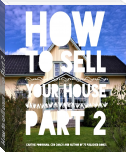 How to sell your house Part 2