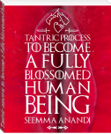 Tantric process to become a fully blossomed human being