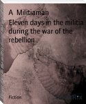 Eleven days in the militia during the war of the rebellion