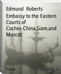 Embassy to the Eastern Courts of Cochin-China,Siam,and Muscat