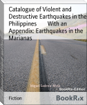 Catalogue of Violent and Destructive Earthquakes in the Philippines        With an Appendix: Earthquakes in the Marianas