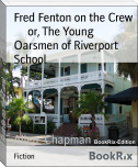 Fred Fenton on the Crew        or, The Young Oarsmen of Riverport School