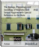 The Biology, Physiology and Sociology of Reproduction        Also Sexual Hygiene with Special Reference to the Male