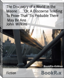 The Discovery of a World in the Moone        Or, A Discovrse Tending To Prove That 'Tis Probable There        May Be Ano