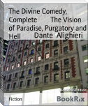 The Divine Comedy, Complete        The Vision of Paradise, Purgatory and Hell