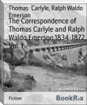 The Correspondence of Thomas Carlyle and Ralph Waldo Emerson,1834-1872, Vol. I
