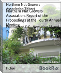 Northern Nut Growers Association, Report of the Proceedings at the Fourth Annual Meeting