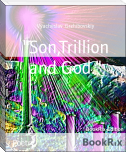 """Son,Trillion and God."""