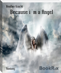 Because i´m a Angel