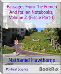 Passages From The French And Italian Notebooks,  Volume 2. (Fiscle Part-I)