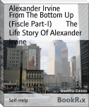 From The Bottom Up (Fiscle Part-I)        The Life Story Of Alexander Irvine