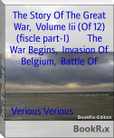 The Story Of The Great War,  Volume Iii (Of 12) (fiscle part-I)        The War Begins,  Invasion Of Belgium,  Battle Of