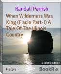 When Wilderness Was King (Fiscle Part-I) A Tale Of The Illinois Country