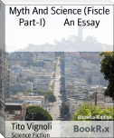 Myth And Science (Fiscle Part-I)        An Essay