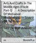 Arts And Crafts In The Middle Ages (Fiscle Part-I)        A Description Of Mediaeval Workmanship In Several Of The Depar