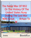 The Naval War Of 1812        Or The History Of The United States Navy During The Last War With Great        Britain To W