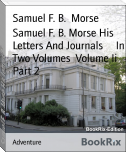 Samuel F. B. Morse His Letters And Journals     In Two Volumes  Volume Ii Part 2