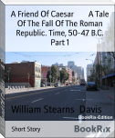 A Friend Of Caesar        A Tale Of The Fall Of The Roman Republic. Time, 50-47 B.C. Part 1