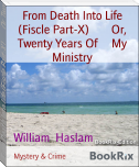 From Death Into Life (Fiscle Part-X)        Or, Twenty Years Of     My Ministry