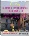 Farmers Of Forty Centuries (Fiscle Part-X) Or, Permanent Agriculture In China, Korea And Japan