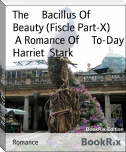 The     Bacillus Of     Beauty (Fiscle Part-X)        A Romance Of     To-Day